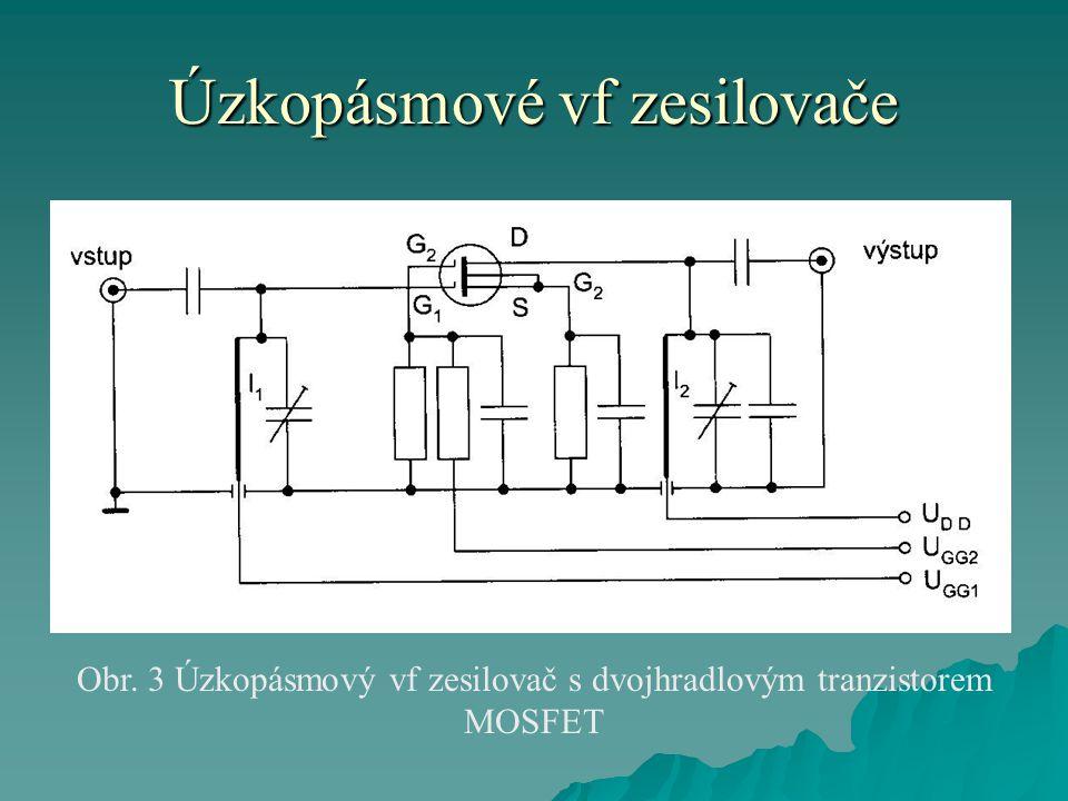 Úzkopásmové vf zesilovače Obr. 3 Úzkopásmový vf zesilovač s dvojhradlovým tranzistorem MOSFET