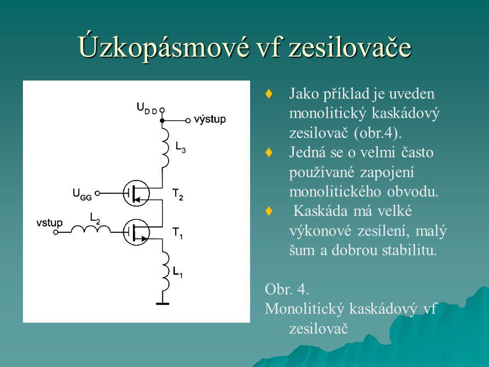 Úzkopásmové vf zesilovače ♦Jako příklad je uveden monolitický kaskádový zesilovač (obr.4). ♦Jedná se o velmi často používané zapojení monolitického ob