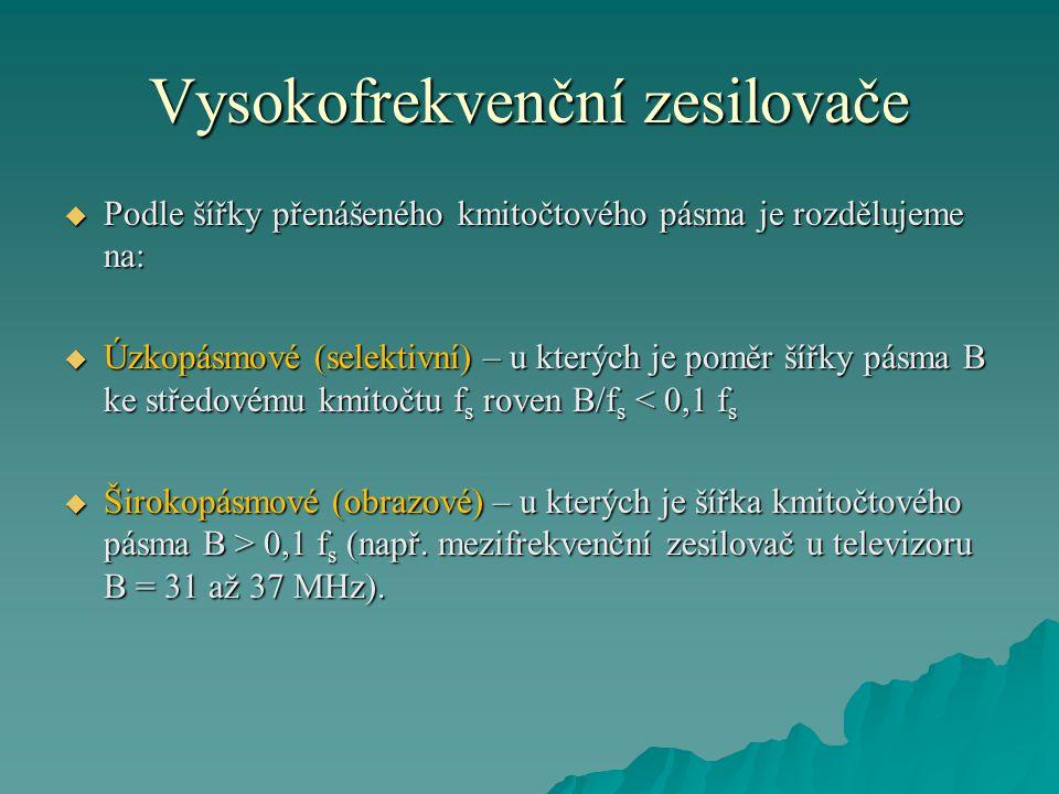 Vysokofrekvenční zesilovače  Podle šířky přenášeného kmitočtového pásma je rozdělujeme na:  Úzkopásmové (selektivní) – u kterých je poměr šířky pásm