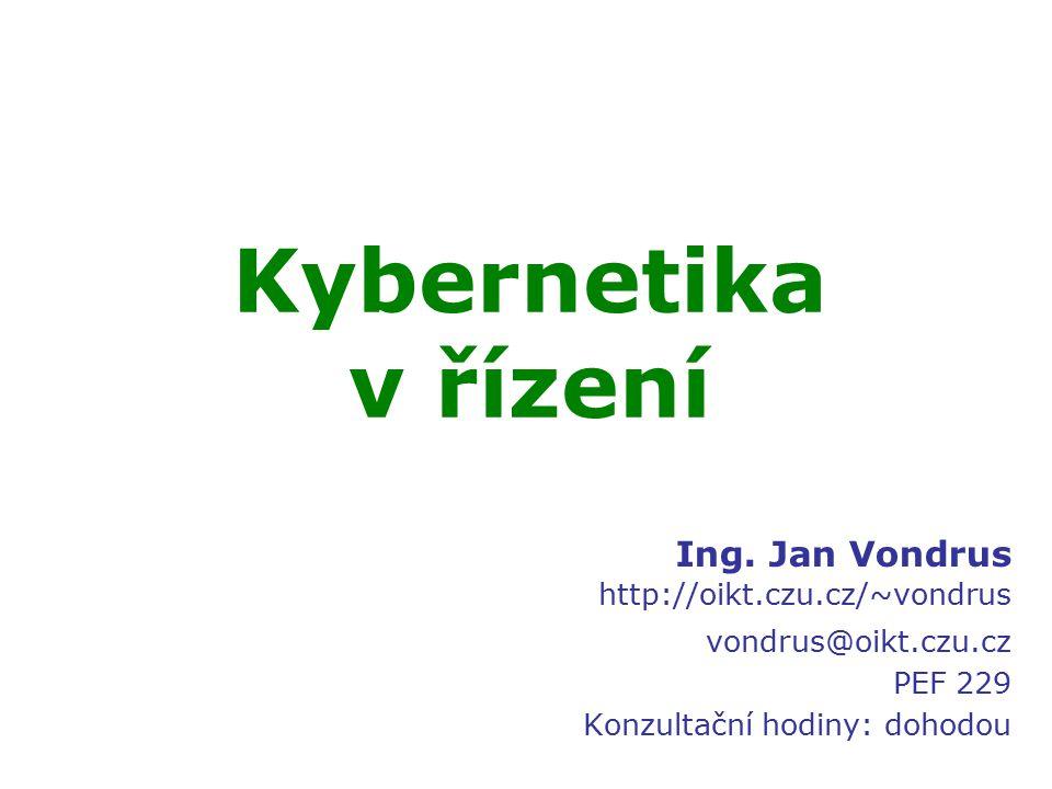 Kybernetika v řízení Ing. Jan Vondrus http://oikt.czu.cz/~vondrus vondrus@oikt.czu.cz PEF 229 Konzultační hodiny: dohodou