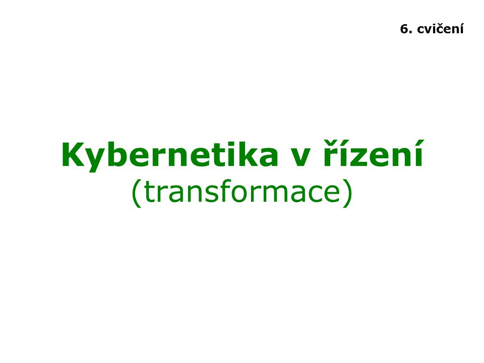 Kybernetika v řízení (transformace) 6. cvičení