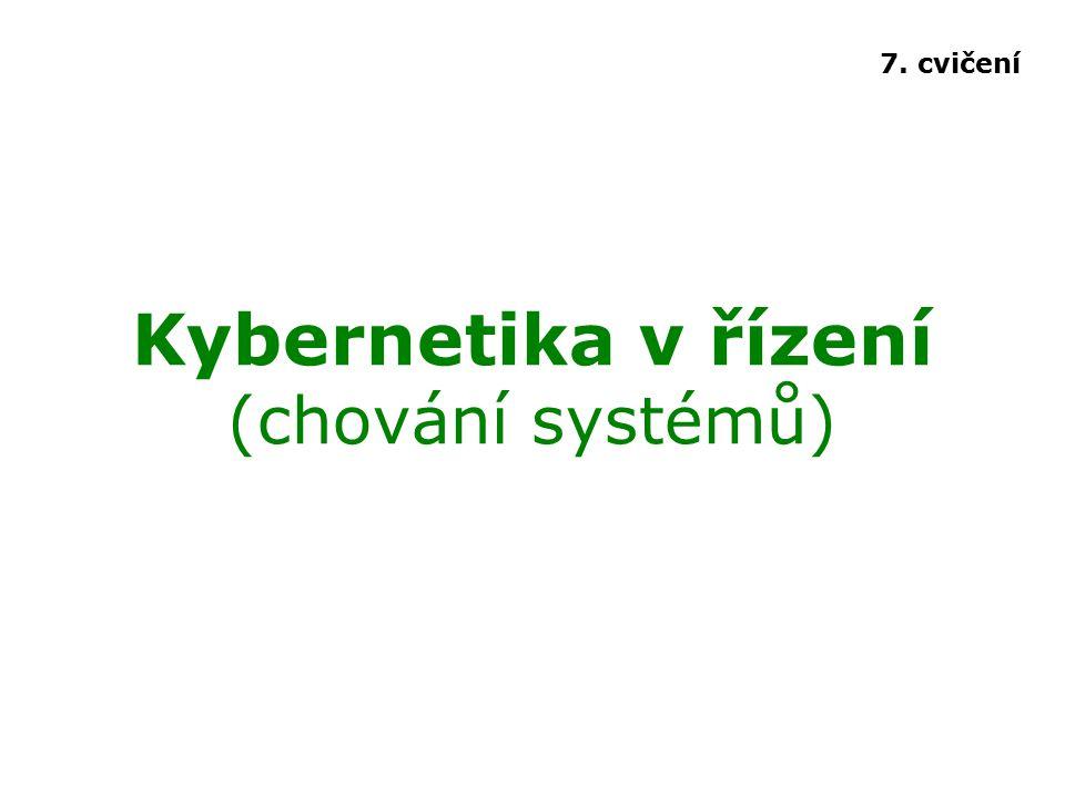 Kybernetika v řízení (chování systémů) 7. cvičení