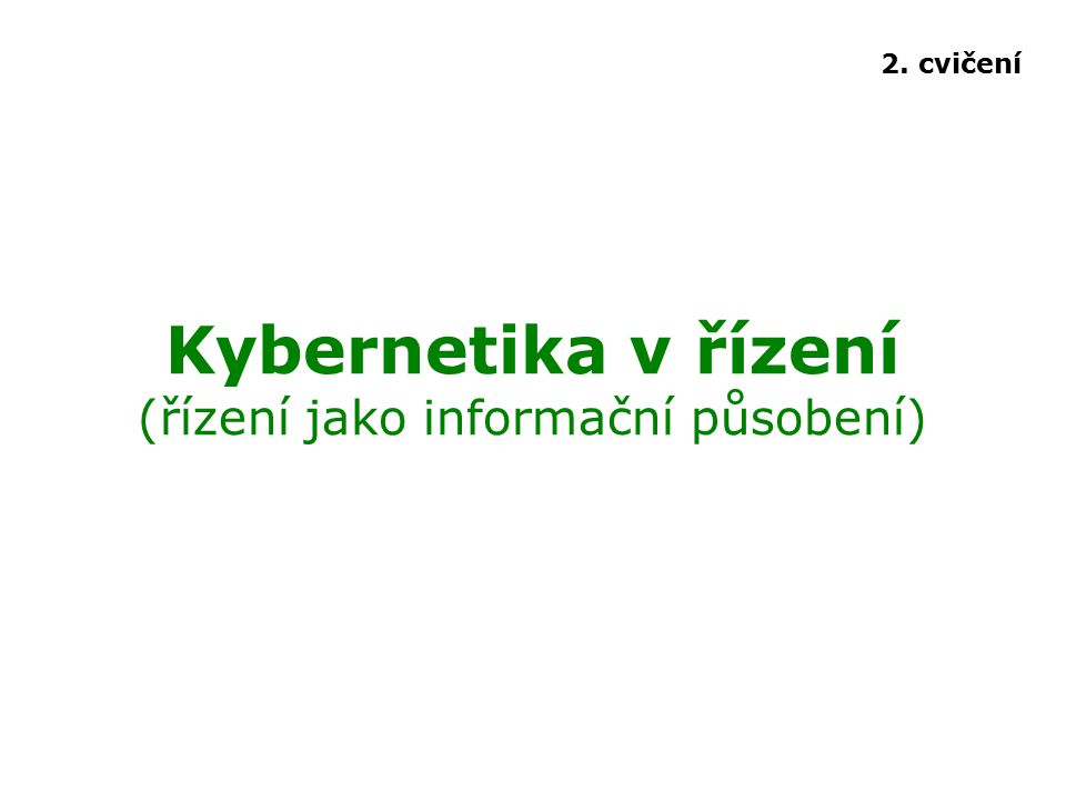 Kybernetika v řízení (řízení jako informační působení) 2. cvičení