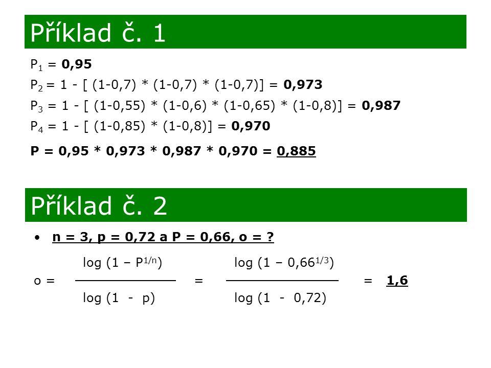 P 1 = 0,95 P 2 = 1 - [ (1-0,7) * (1-0,7) * (1-0,7)] = 0,973 P 3 = 1 - [ (1-0,55) * (1-0,6) * (1-0,65) * (1-0,8)] = 0,987 P 4 = 1 - [ (1-0,85) * (1-0,8