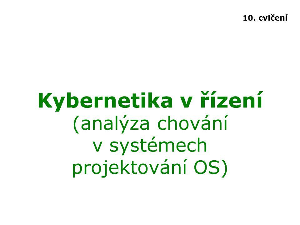 Kybernetika v řízení (analýza chování v systémech projektování OS) 10. cvičení
