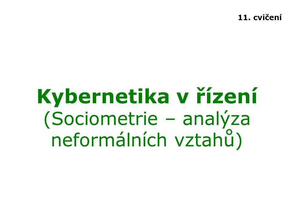 Kybernetika v řízení (Sociometrie – analýza neformálních vztahů) 11. cvičení