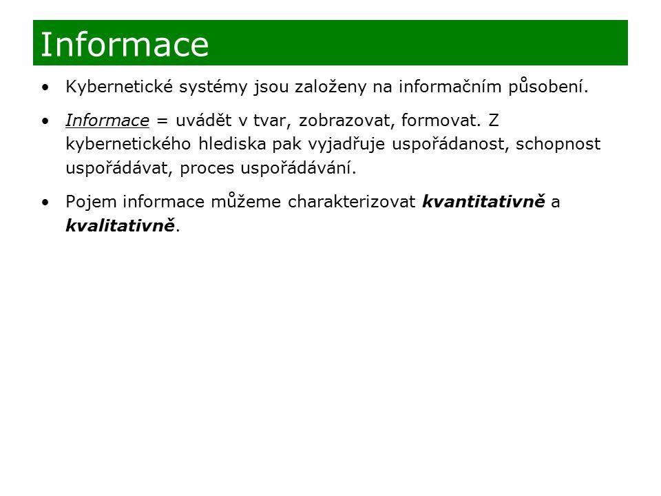 Kybernetické systémy jsou založeny na informačním působení. Informace = uvádět v tvar, zobrazovat, formovat. Z kybernetického hlediska pak vyjadřuje u