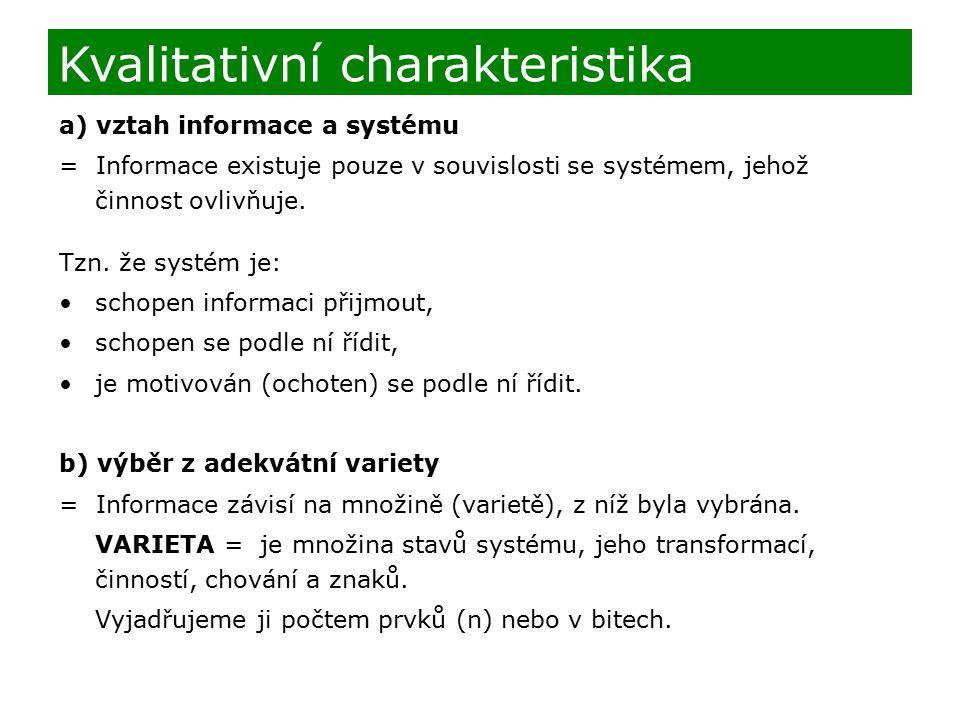 a) vztah informace a systému = Informace existuje pouze v souvislosti se systémem, jehož činnost ovlivňuje. Tzn. že systém je: schopen informaci přijm