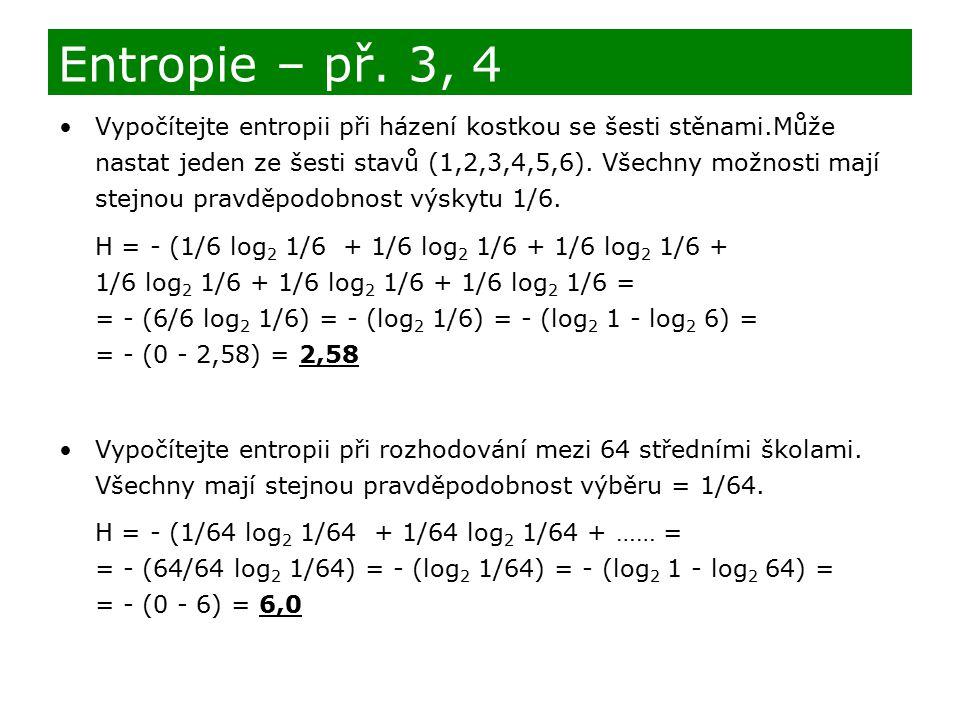 Vypočítejte entropii při házení kostkou se šesti stěnami.Může nastat jeden ze šesti stavů (1,2,3,4,5,6). Všechny možnosti mají stejnou pravděpodobnost