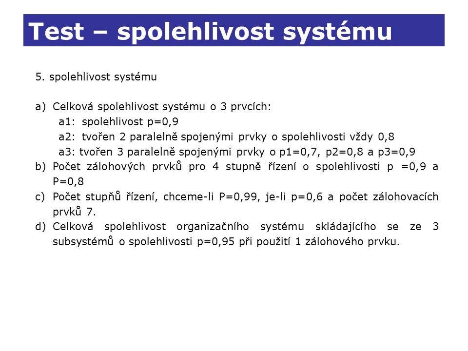 Test – spolehlivost systému 5. spolehlivost systému a)Celková spolehlivost systému o 3 prvcích: a1:spolehlivost p=0,9 a2:tvořen 2 paralelně spojenými