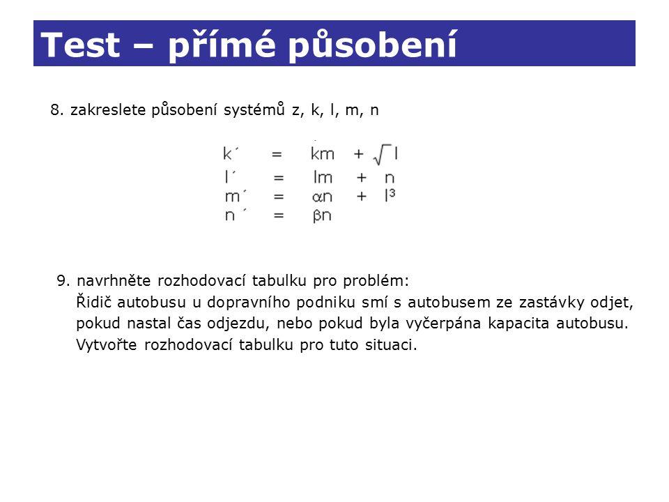 Test – přímé působení 8. zakreslete působení systémů z, k, l, m, n 9. navrhněte rozhodovací tabulku pro problém: Řidič autobusu u dopravního podniku s