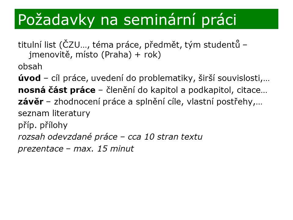 titulní list (ČZU…, téma práce, předmět, tým studentů – jmenovitě, místo (Praha) + rok) obsah úvod – cíl práce, uvedení do problematiky, širší souvisl