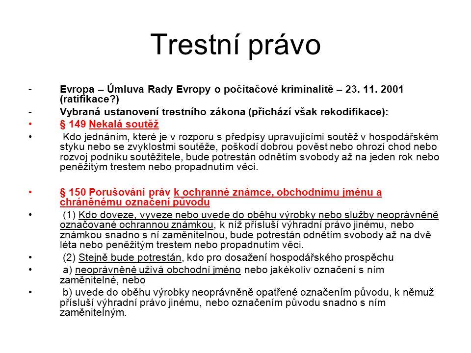 Trestní právo -Evropa – Úmluva Rady Evropy o počítačové kriminalitě – 23. 11. 2001 (ratifikace?) -Vybraná ustanovení trestního zákona (přichází však r