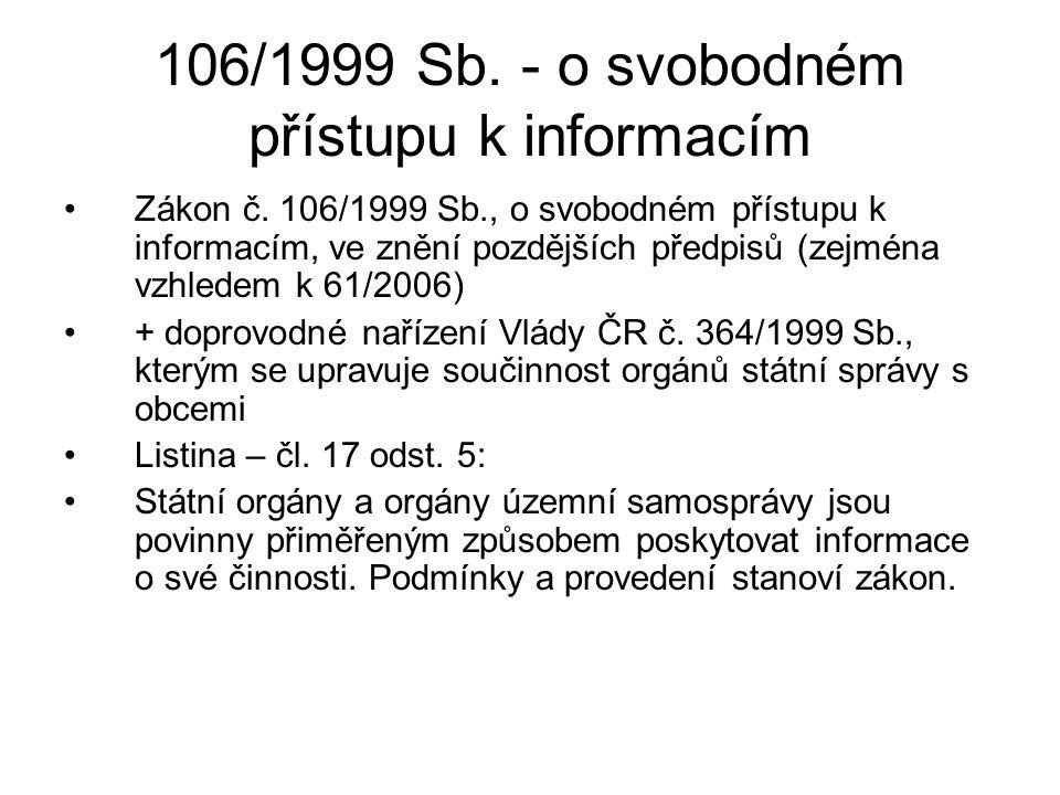 106/1999 Sb. - o svobodném přístupu k informacím Zákon č. 106/1999 Sb., o svobodném přístupu k informacím, ve znění pozdějších předpisů (zejména vzhle