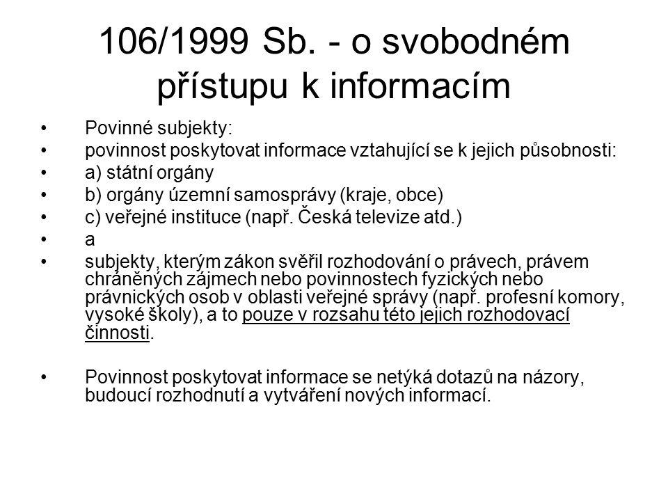 106/1999 Sb. - o svobodném přístupu k informacím Povinné subjekty: povinnost poskytovat informace vztahující se k jejich působnosti: a) státní orgány
