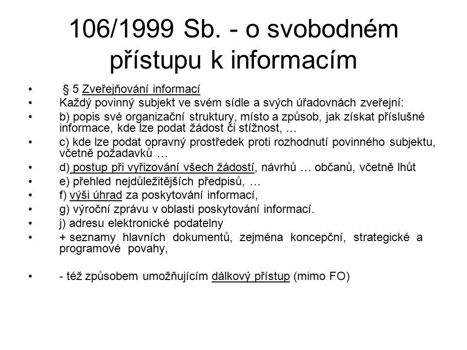106/1999 Sb. - o svobodném přístupu k informacím § 5 Zveřejňování informací Každý povinný subjekt ve svém sídle a svých úřadovnách zveřejní: b) popis