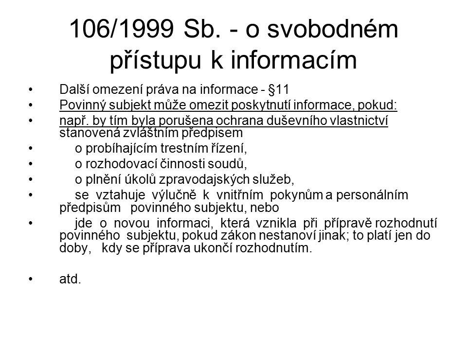 106/1999 Sb. - o svobodném přístupu k informacím Další omezení práva na informace - §11 Povinný subjekt může omezit poskytnutí informace, pokud: např.