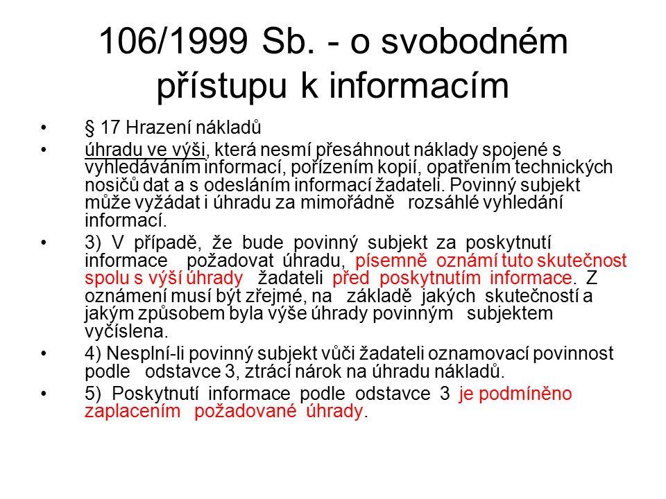 106/1999 Sb. - o svobodném přístupu k informacím § 17 Hrazení nákladů úhradu ve výši, která nesmí přesáhnout náklady spojené s vyhledáváním informací,