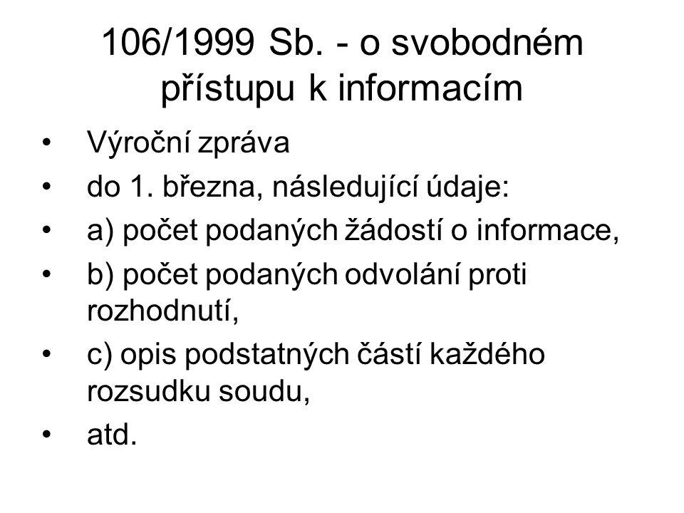 106/1999 Sb. - o svobodném přístupu k informacím Výroční zpráva do 1. března, následující údaje: a) počet podaných žádostí o informace, b) počet podan