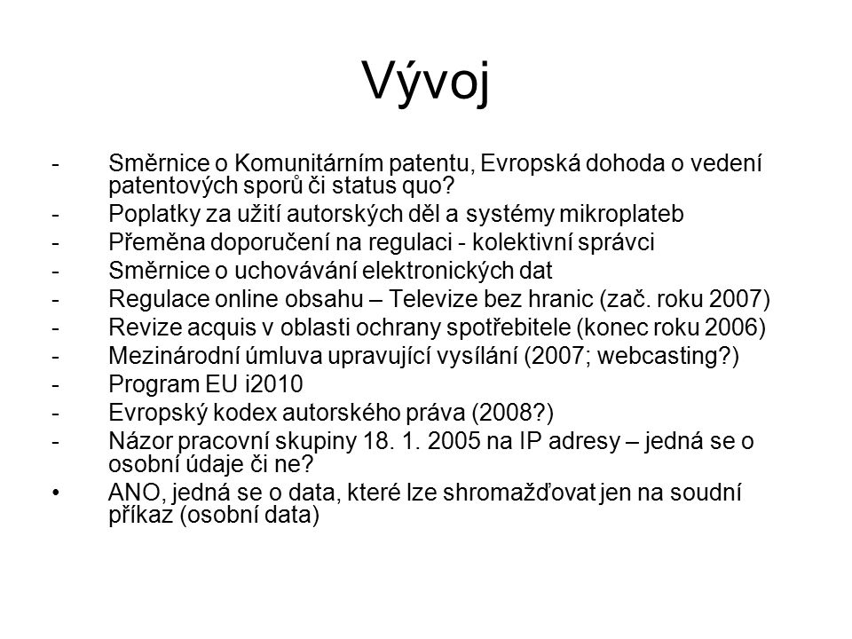 Vývoj -Česká republika -velká novela Autorského zákona -- Zákaz pořizování kopií při promítání v kinech -- Omezení volného užití jen na zveřejněná díla -- Zákaz obcházení technických prostředků -- Třístupňový test -atd.