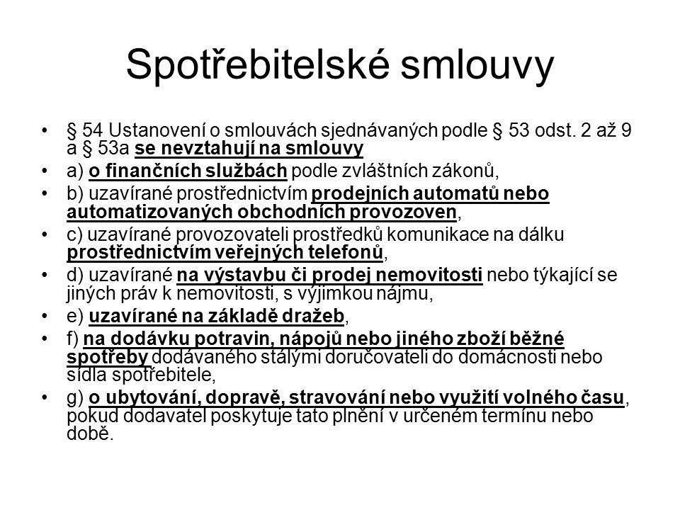 Spotřebitelské smlouvy § 54 Ustanovení o smlouvách sjednávaných podle § 53 odst. 2 až 9 a § 53a se nevztahují na smlouvy a) o finančních službách podl
