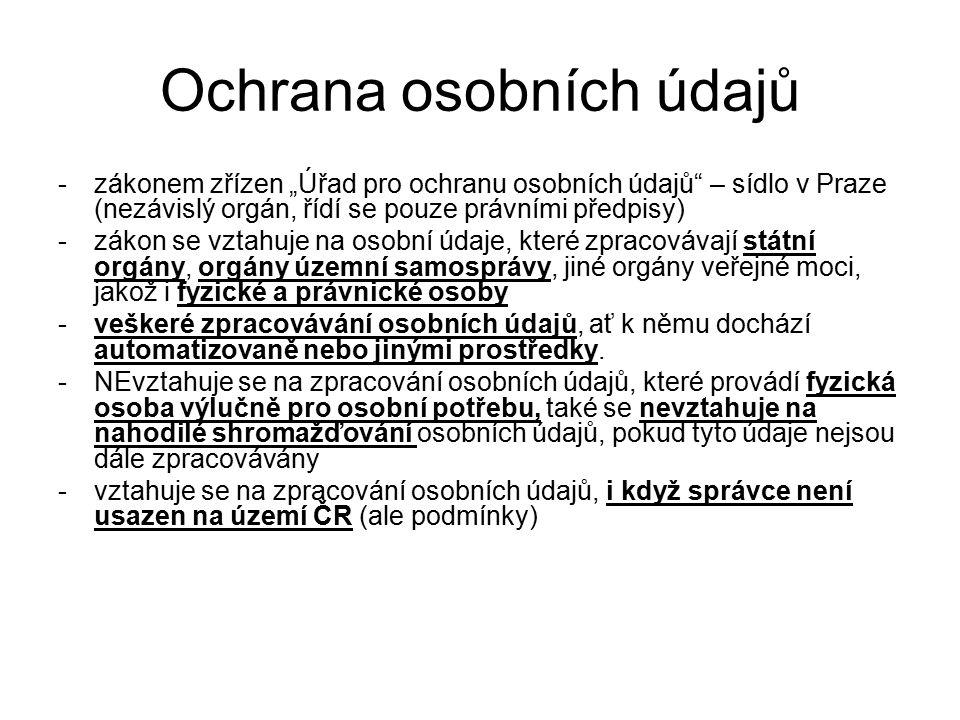 """Ochrana osobních údajů -zákonem zřízen """"Úřad pro ochranu osobních údajů"""" – sídlo v Praze (nezávislý orgán, řídí se pouze právními předpisy) -zákon se"""