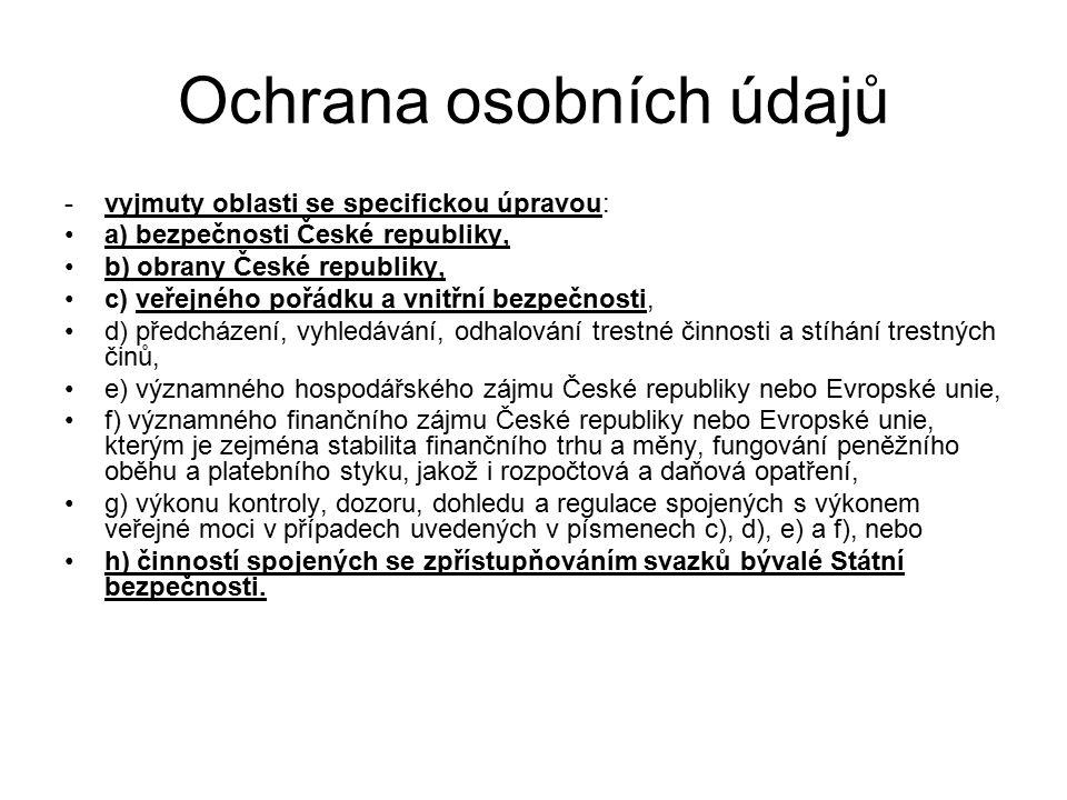Ochrana osobních údajů -vyjmuty oblasti se specifickou úpravou: a) bezpečnosti České republiky, b) obrany České republiky, c) veřejného pořádku a vnit