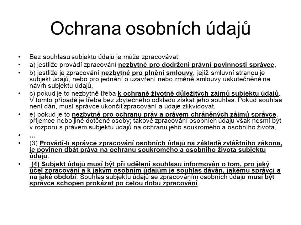 Ochrana osobních údajů Bez souhlasu subjektu údajů je může zpracovávat: a) jestliže provádí zpracování nezbytné pro dodržení právní povinnosti správce