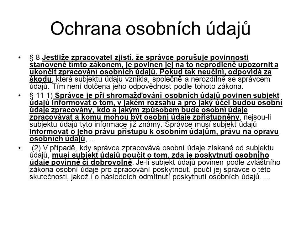 Ochrana osobních údajů § 8 Jestliže zpracovatel zjistí, že správce porušuje povinnosti stanovené tímto zákonem, je povinen jej na to neprodleně upozor