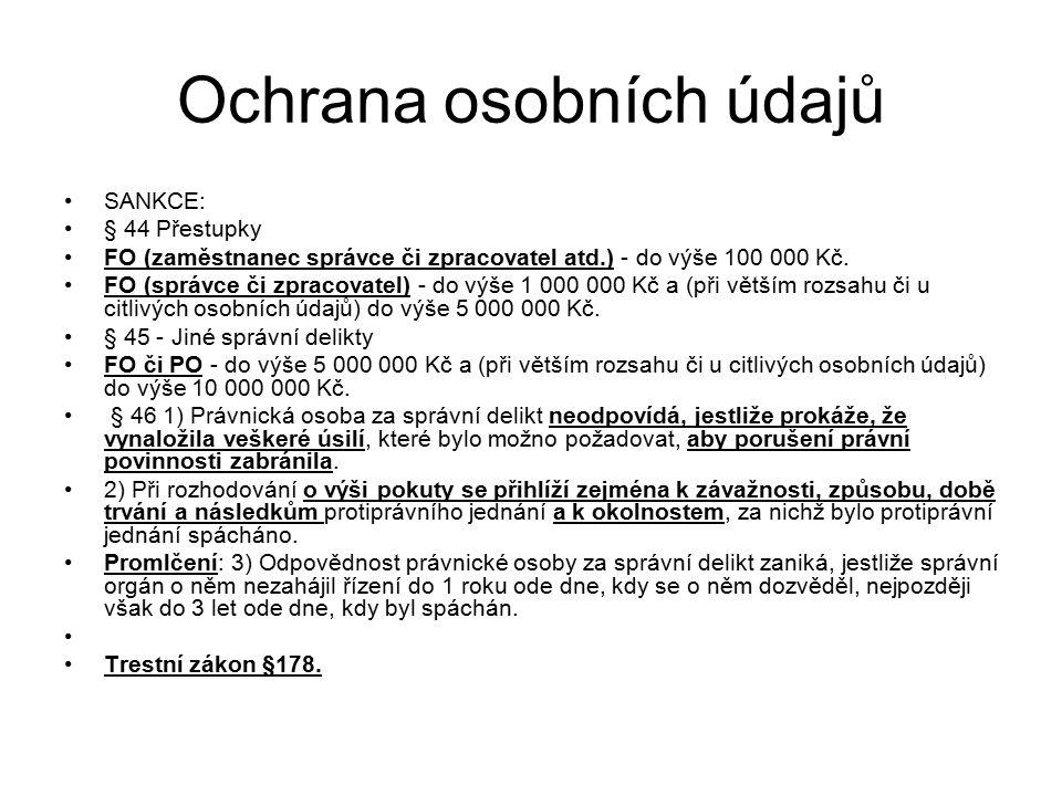 Ochrana osobních údajů SANKCE: § 44 Přestupky FO (zaměstnanec správce či zpracovatel atd.) - do výše 100 000 Kč. FO (správce či zpracovatel) - do výše