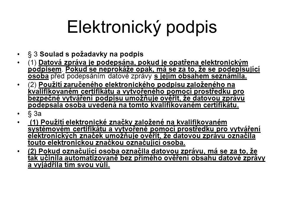 Elektronický podpis § 3 Soulad s požadavky na podpis (1) Datová zpráva je podepsána, pokud je opatřena elektronickým podpisem. Pokud se neprokáže opak