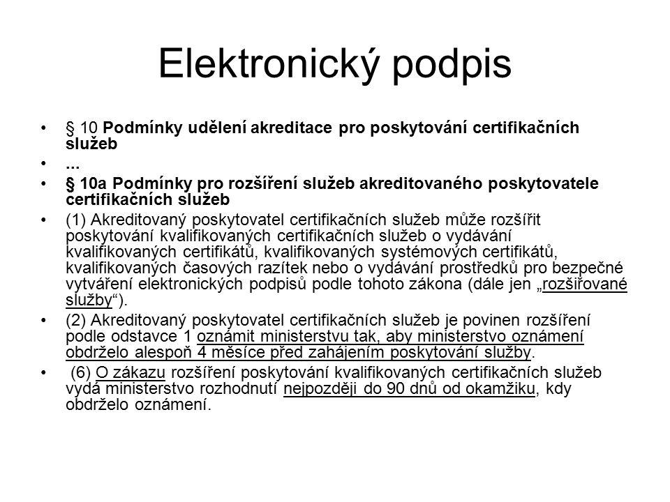 Elektronický podpis § 10 Podmínky udělení akreditace pro poskytování certifikačních služeb... § 10a Podmínky pro rozšíření služeb akreditovaného posky