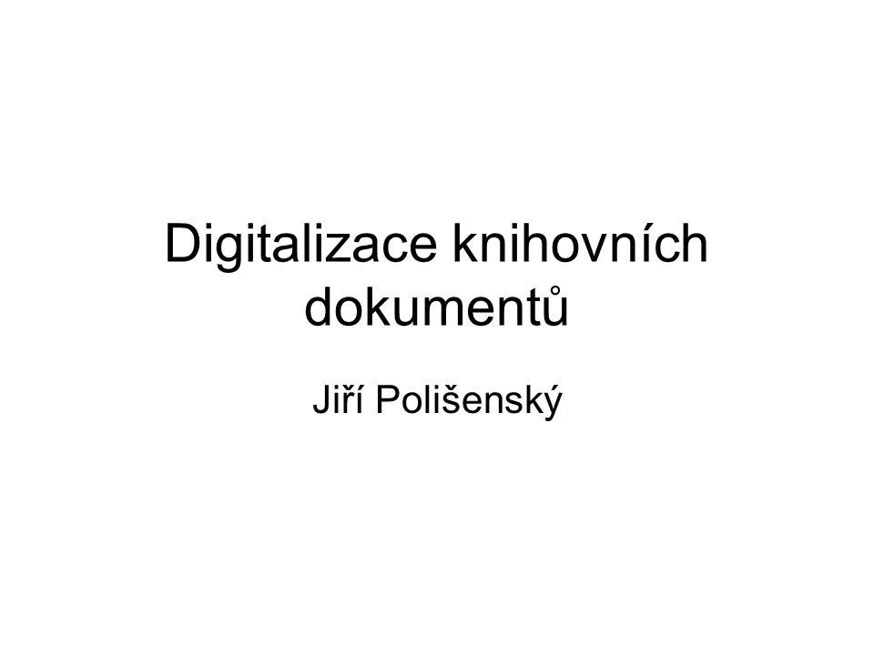 Digitalizace knihovních dokumentů Jiří Polišenský