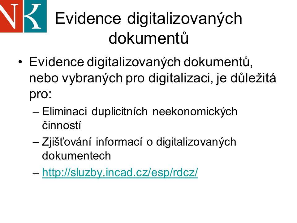 Evidence digitalizovaných dokumentů Evidence digitalizovaných dokumentů, nebo vybraných pro digitalizaci, je důležitá pro: –Eliminaci duplicitních neekonomických činností –Zjišťování informací o digitalizovaných dokumentech –http://sluzby.incad.cz/esp/rdcz/http://sluzby.incad.cz/esp/rdcz/