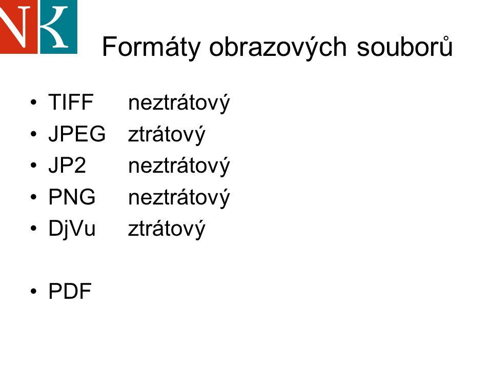 Formáty obrazových souborů TIFF neztrátový JPEG ztrátový JP2 neztrátový PNG neztrátový DjVu ztrátový PDF