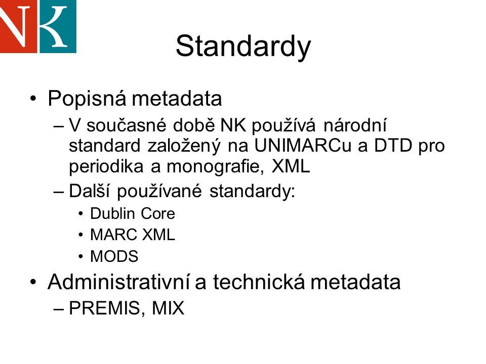 Standardy Popisná metadata –V současné době NK používá národní standard založený na UNIMARCu a DTD pro periodika a monografie, XML –Další používané standardy: Dublin Core MARC XML MODS Administrativní a technická metadata –PREMIS, MIX