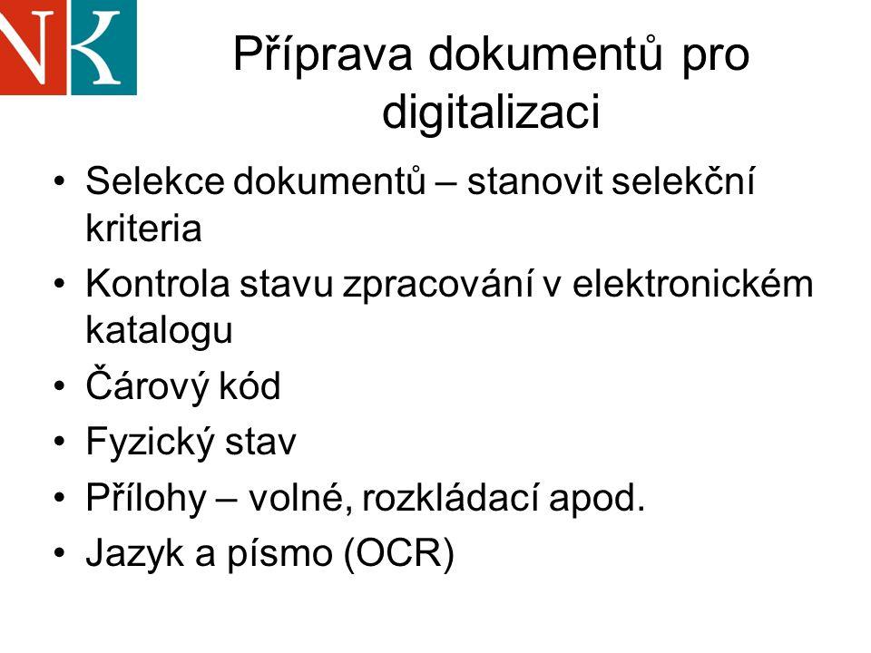 Příprava dokumentů pro digitalizaci Selekce dokumentů – stanovit selekční kriteria Kontrola stavu zpracování v elektronickém katalogu Čárový kód Fyzický stav Přílohy – volné, rozkládací apod.