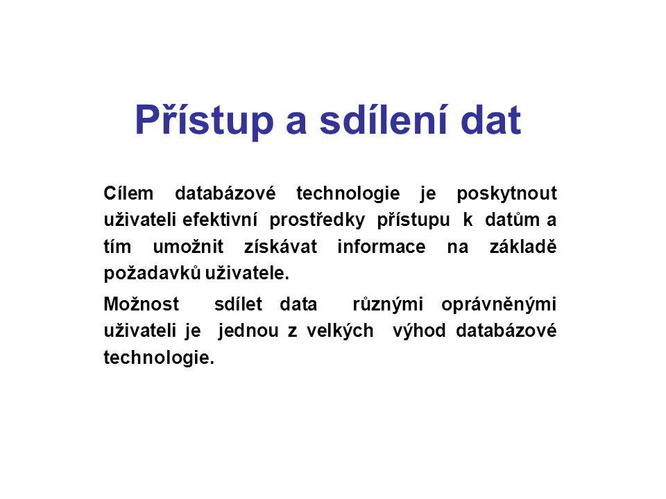 Přístup a sdílení dat Cílem databázové technologie je poskytnout uživateli efektivní prostředky přístupu k datům a tím umožnit získávat informace na z
