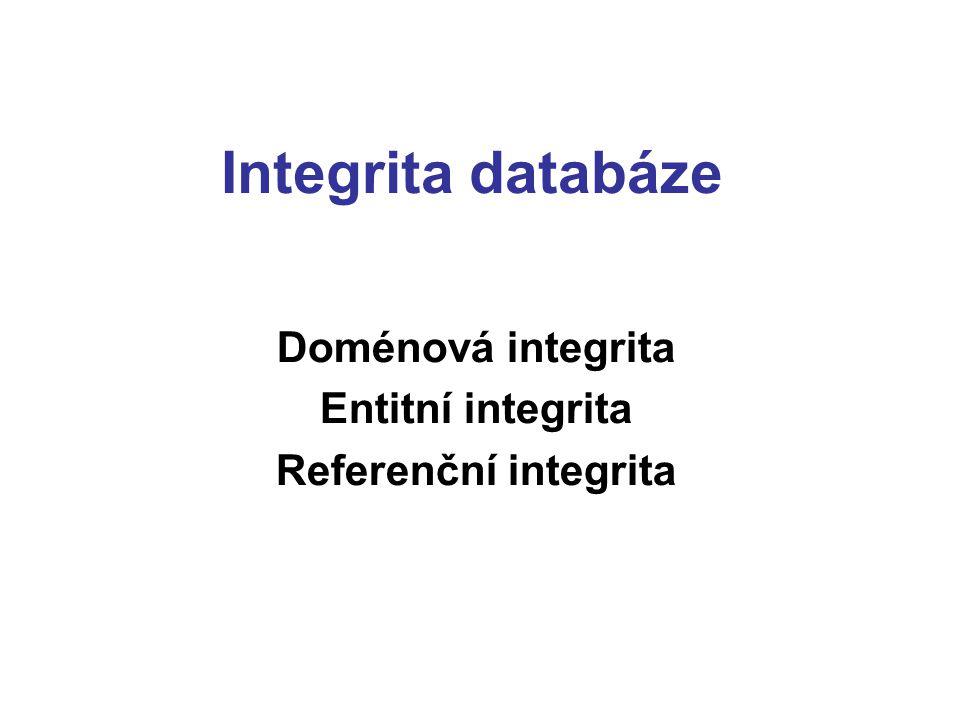 Integrita databáze Doménová integrita Entitní integrita Referenční integrita