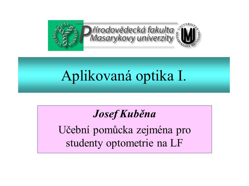 Aplikovaná optika I. Josef Kuběna Učební pomůcka zejména pro studenty optometrie na LF
