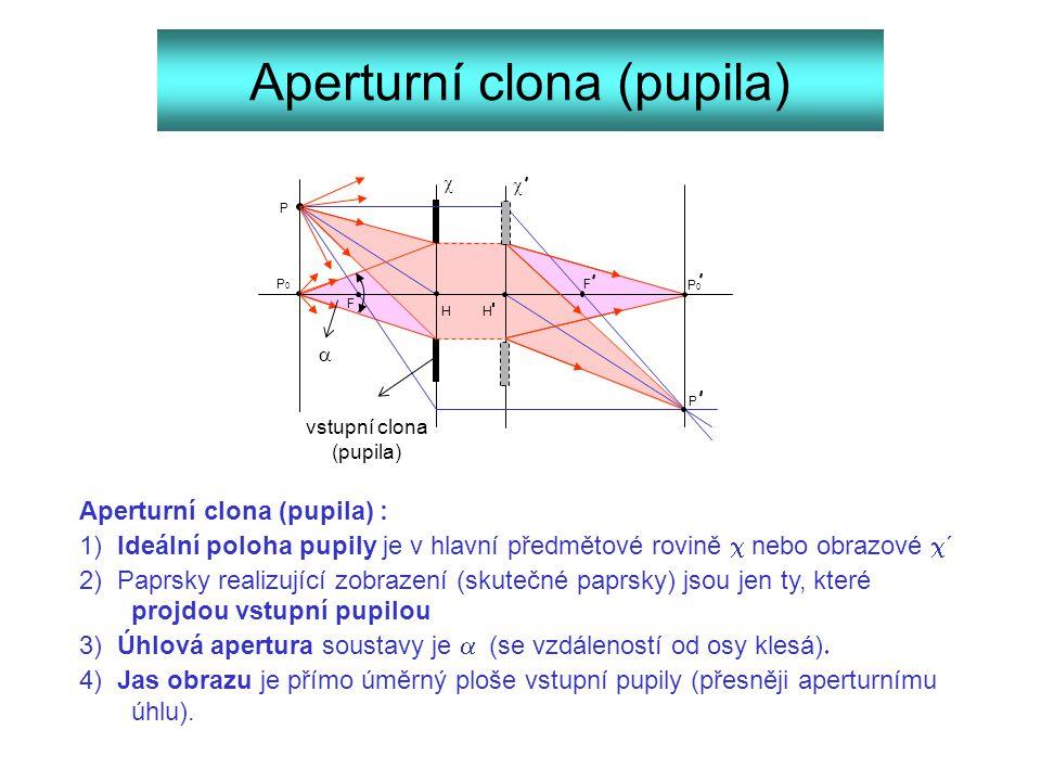 Aperturní clona (pupila) F F HH P P   Aperturní clona (pupila) : 1) Ideální poloha pupily je v hlavní předmětové rovině  nebo obrazové  ´ 2) Paprs