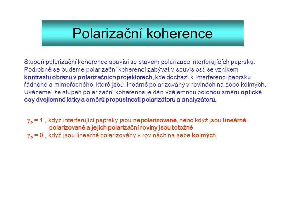 Polarizační koherence Stupeň polarizační koherence souvisí se stavem polarizace interferujících paprsků. Podrobně se budeme polarizační koherencí zabý