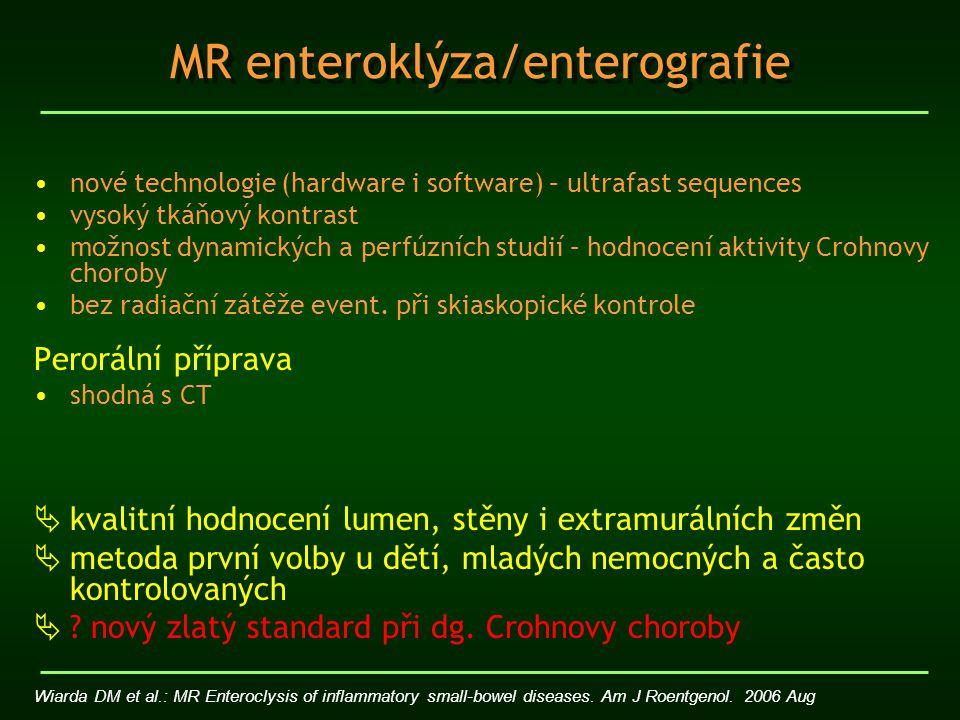 MR enteroklýza/enterografie nové technologie (hardware i software) – ultrafast sequences vysoký tkáňový kontrast možnost dynamických a perfúzních stud