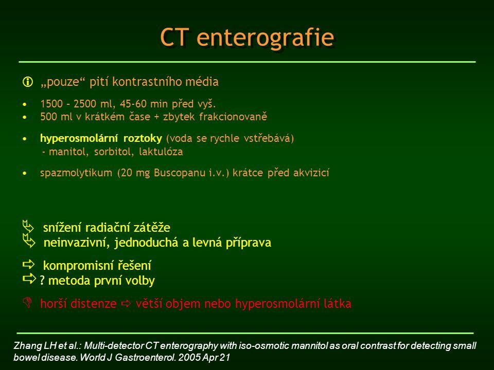 """CT enterografie  """"pouze"""" pití kontrastního média 1500 – 2500 ml, 45-60 min před vyš. 500 ml v krátkém čase + zbytek frakcionovaně hyperosmolární rozt"""