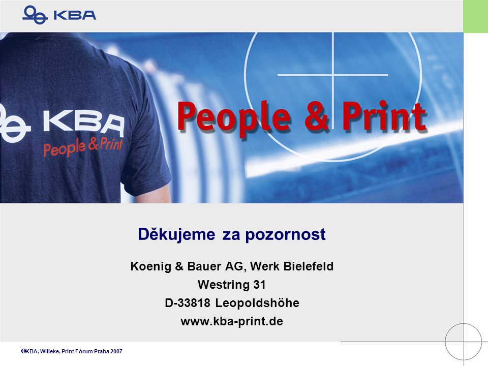  KBA, Willeke, Print Fórum Praha 2007 Děkujeme za pozornost Koenig & Bauer AG, Werk Bielefeld Westring 31 D-33818 Leopoldshöhe www.kba-print.de