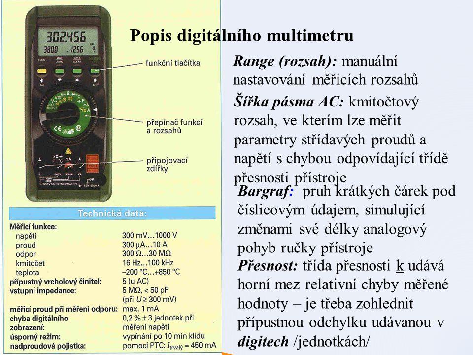 Popis digitálního multimetru Range (rozsah): manuální nastavování měřicích rozsahů Šířka pásma AC: kmitočtový rozsah, ve kterím lze měřit parametry st