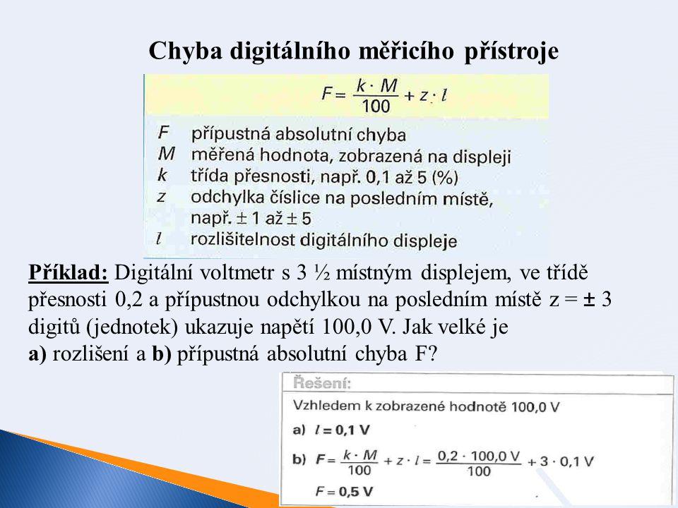 Chyba digitálního měřicího přístroje Příklad: Digitální voltmetr s 3 ½ místným displejem, ve třídě přesnosti 0,2 a přípustnou odchylkou na posledním m