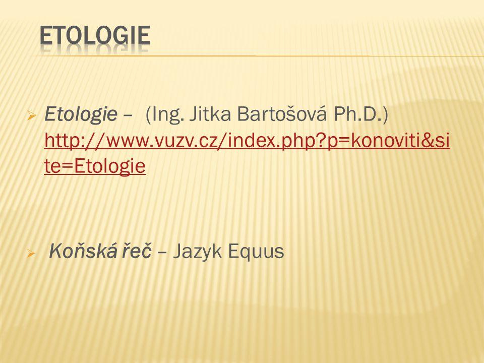  Etologie – (Ing. Jitka Bartošová Ph.D.) http://www.vuzv.cz/index.php?p=konoviti&si te=Etologie http://www.vuzv.cz/index.php?p=konoviti&si te=Etologi