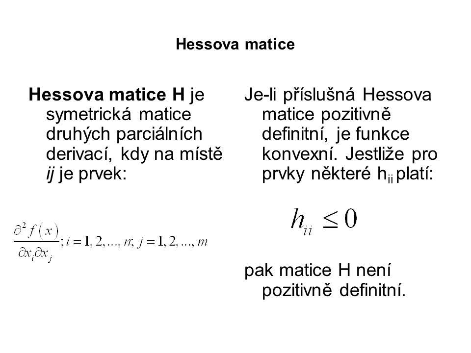 Hessova matice Hessova matice H je symetrická matice druhých parciálních derivací, kdy na místě ij je prvek: Je-li příslušná Hessova matice pozitivně definitní, je funkce konvexní.