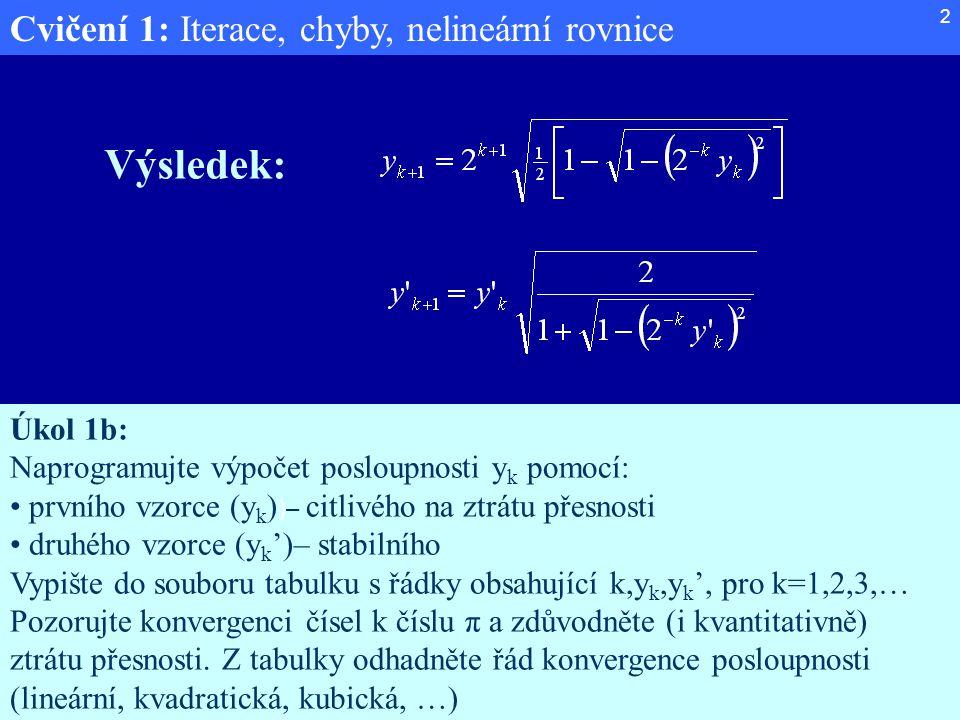 Cvičení 1: Iterace, chyby, nelineární rovnice 2 Výsledek: Úkol 1b: Naprogramujte výpočet posloupnosti y k pomocí: prvního vzorce (y k ) )– citlivého n